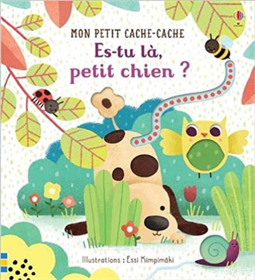 Es-tu la petit chien? (Mon petit Cache-Cache) Author: Sam Taplin, Emily Dove,Véronique Duran(Translator) Published by: Usborne France (2018) ISBN-13:  9781474975483 Section: French children's Books