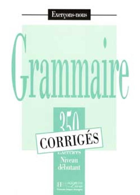 Grammaire 350 Exercices Niveau Debutant - Corriges