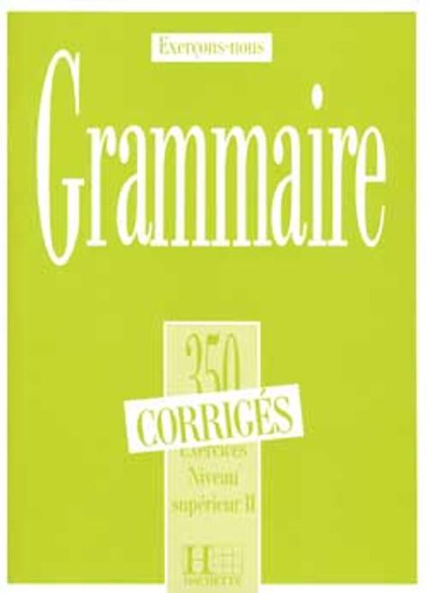 Grammaire 350 Exercices Niveau superieur II - Corriges