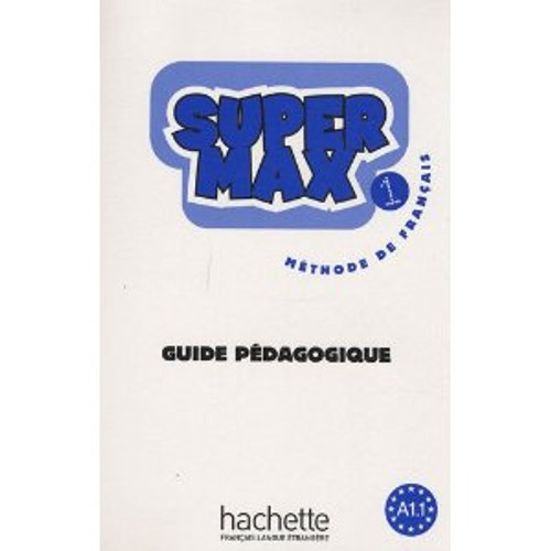 Super Max - Guide pedagogique Niveau 1 (A1.1)