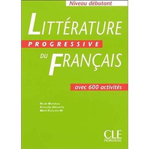 Litterature progressive du francais -  Niveau Debutant avec 600 activites