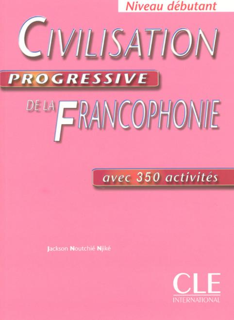 Civilisation progressive de la Francophonie -  Debutant  avec 350 activites