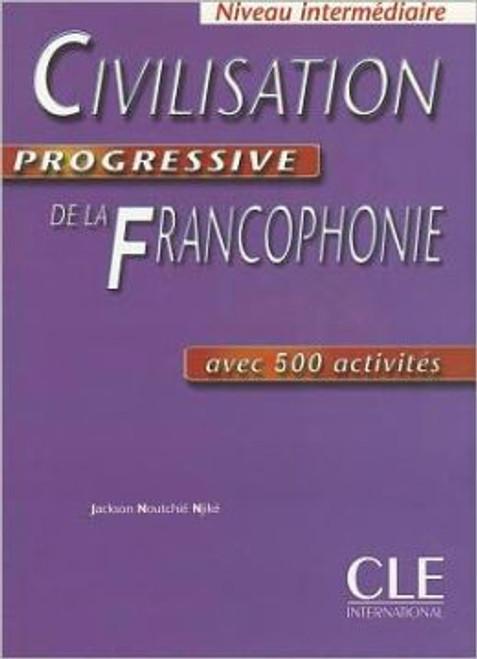 Civilisation progressive de la Francophonie -  Intermediaire avec 500 activites