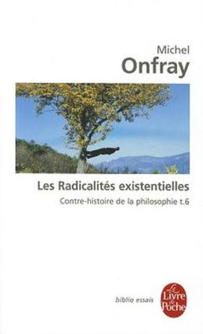 Contre-histoire de la philosophie T.6: Les radicalites existentielles