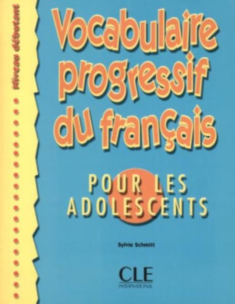 Vocabulaire progressif du francais pour les adolescents (Niveau debutant)