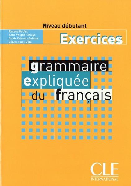 Grammaire expliquee du Francais - Niveau Debutant - Exercices
