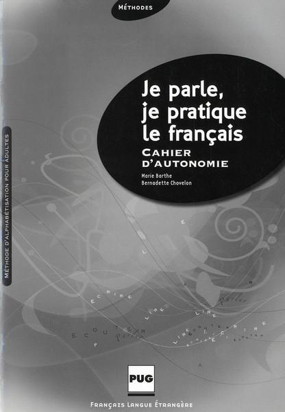 Je parle, je pratique le francais - cahier d'autonomie