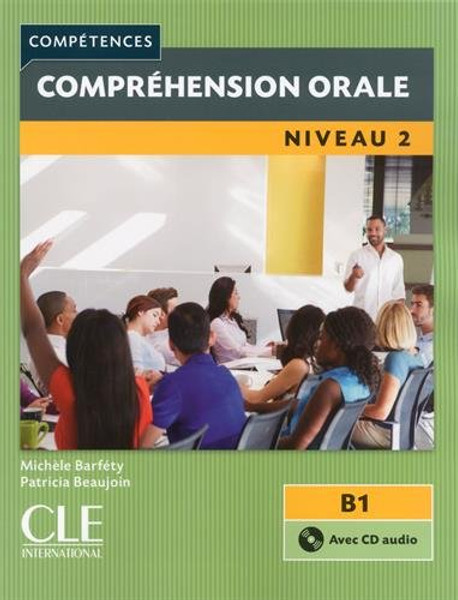 Competences: Comprehension orale Niveau 2 (B1) (With CD audio) - NEW EDITION (2015)