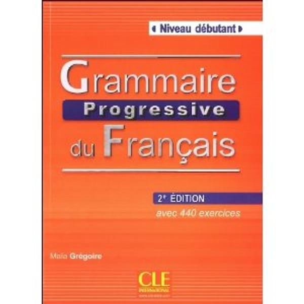 Grammaire progressive du francais -  Debutant 440 exercices (with CD) - 2e edition SEE NEW EDITION