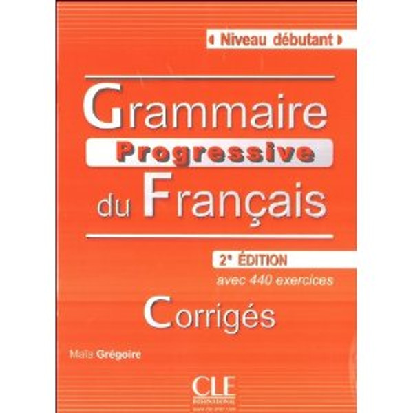 Grammaire progressive du francais -  Debutant 440 exercices - CORRIGE - 2e edition SEE NEW EDITION