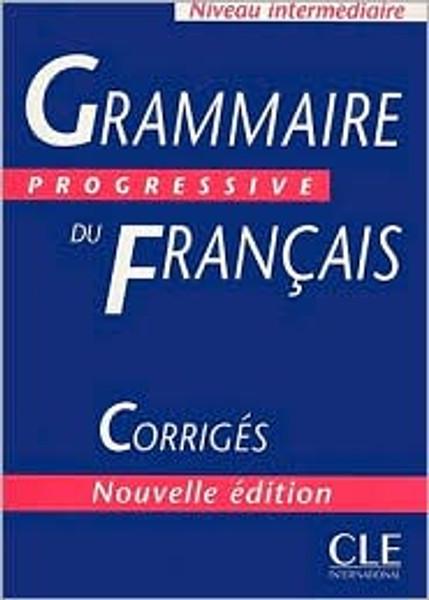 Grammaire progressive du francais -  Intermediaire CORRIGES.