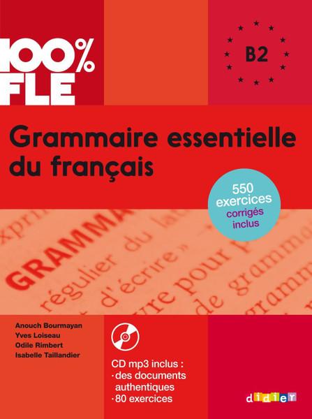 100% FLE Grammaire essentielle francais - B2 - Livre + CDmp3