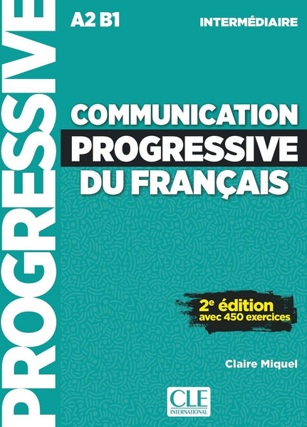 Communication progressive du francais -  Intermediaire avec 450 exercices (with CD) - 2e edition (Nouvelle couverture A2B1)