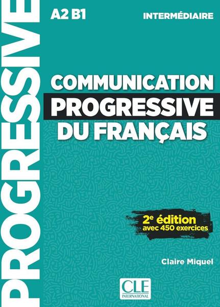 Communication progressive du francais -  Intermediaire avec 450 exercices (with CD) - 2e edition (Nouvelle couverture A2B1)