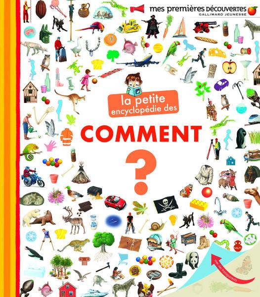 La petite encyclopedie des comment Author: Sophie Amoureux Published by: Gallimard Jeunesse - mes premieres decouvertes ISBN-13:9782070550678 Section: French children's book 5 To 8 Years