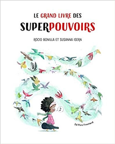 Le grand livre des superpouvoirs Author: Susanna Isern,Bonilla Rocio, Gaïa Mugler(Traduction) Published by: Pere Fouettard (2019) ISBN-13:  9782371650305 Section: Frenchchildren's Books