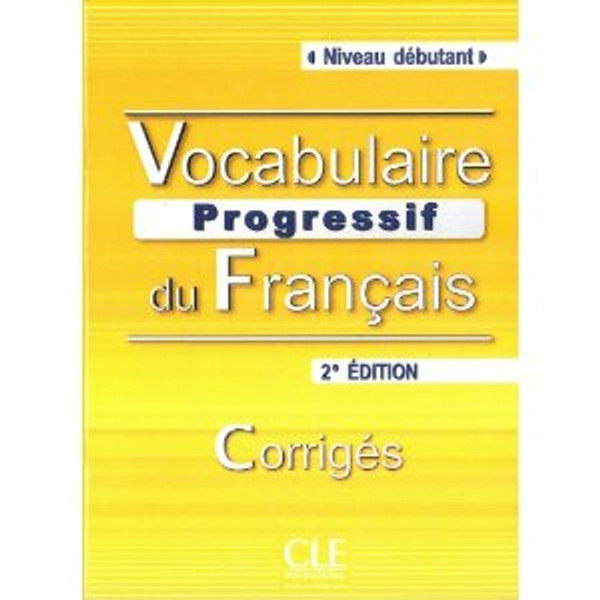 Vocabulaire progressif du francais -  Debutant 280 exercices - CORRIGES - 2e edition