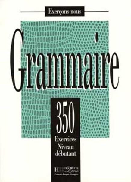 Grammaire 350 Exercices Niveau Debutant