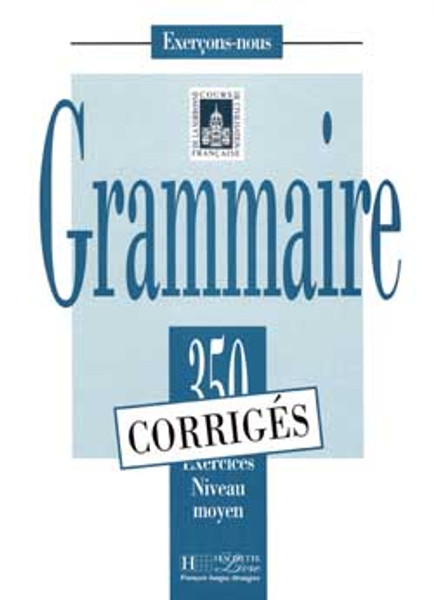 Grammaire 350 Exercices Niveau moyen - Corriges