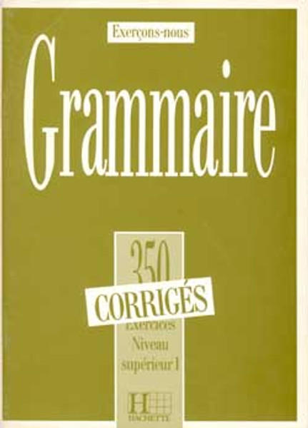 Grammaire 350 Exercices Niveau superieur I - Corriges