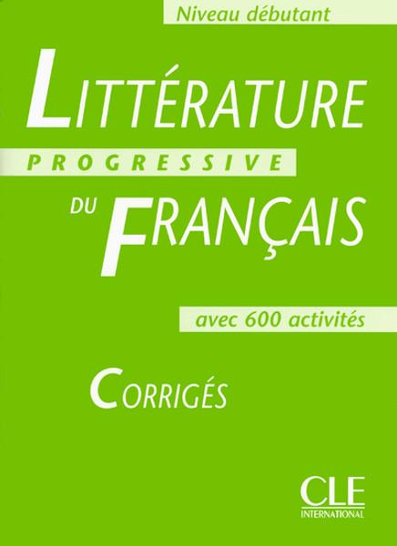 Litterature progressive du francais -  Niveau Debutant avec 600 activites - CORRIGES