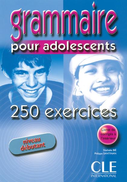 Grammaire pour adolescents -  Niveau Debutant 250 exercices