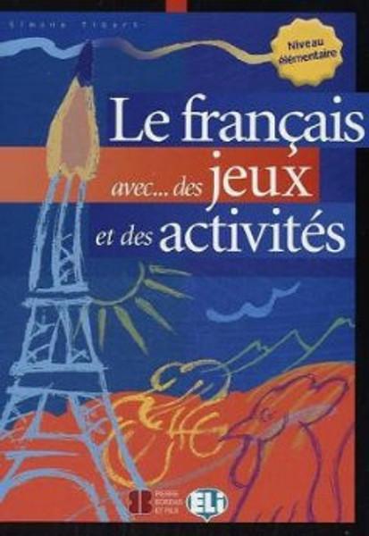 Le francais avec...des jeux et des activites - Niveau elementaire