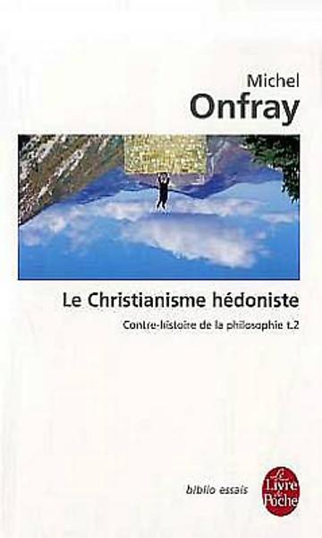 Contre-histoire de la philosophie T.2: Le Christianisme hedoniste
