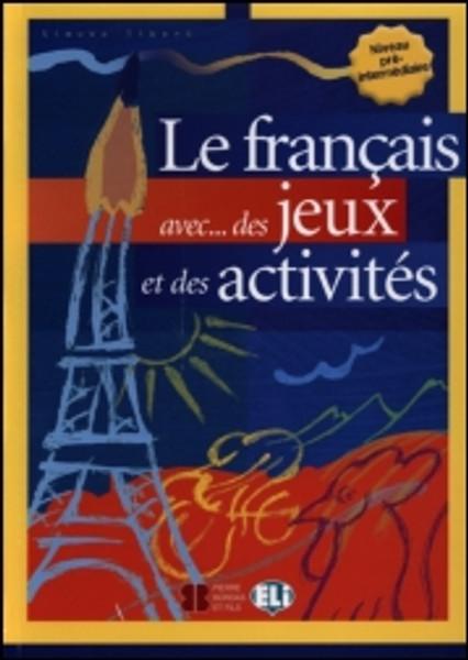 Le francais avec...des jeux et des activites - Niveau pre-intermediaire