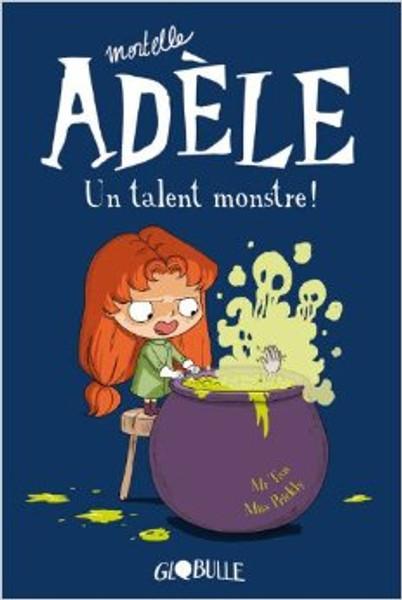 Mortelle Adele T6: Un talent monstre!