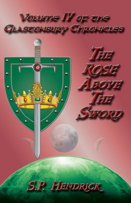 The Rose Above the Sword: Volume II of the Glastonbury Chronicles