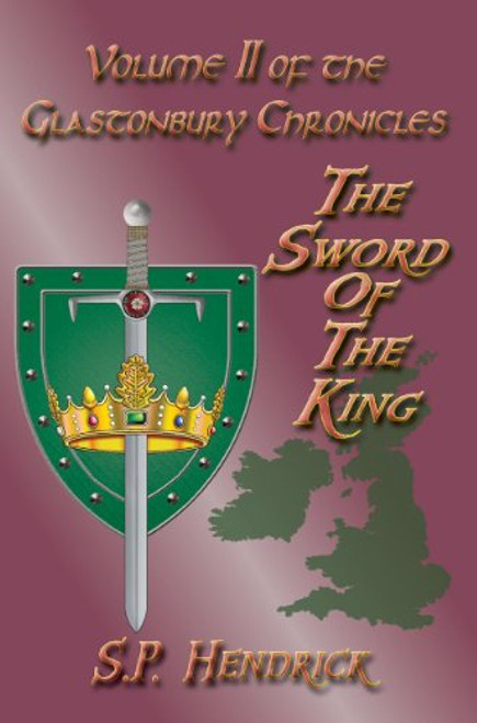 The Sword of the King: Volume II of the Glastonbury Chronicles