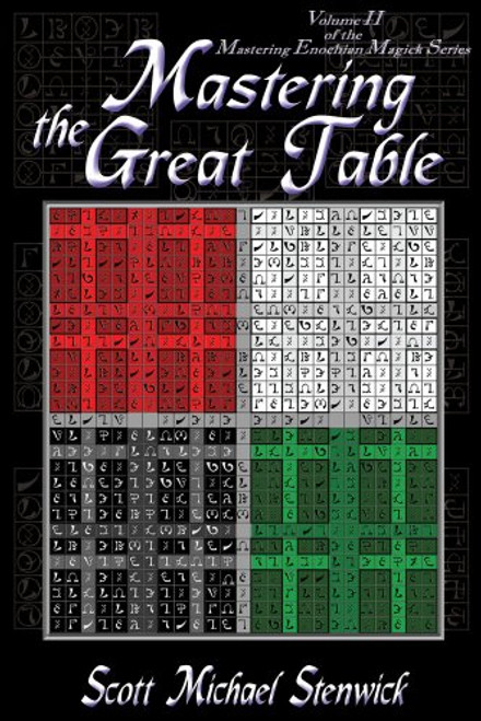 Mastering the Great Table: Volume II of the Mastering Enochian Magick Series