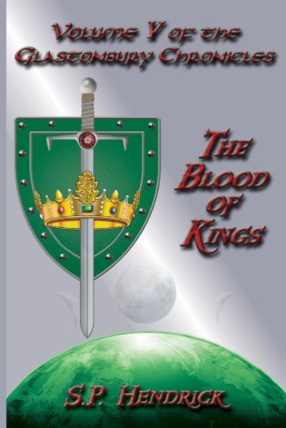 The Blood of Kings: Volume V of the Glastonbury Chronicles