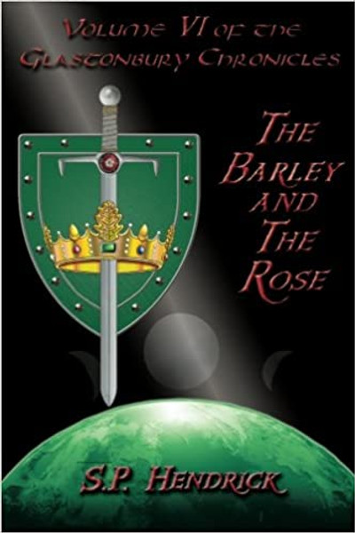 The Barley and the Rose: Volume VI of the Glastonbury Chronicles