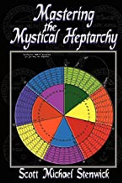 Mastering the Mystical Heptarchy: Volume I of the Mastering Enochian Magick Series