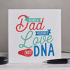 Buy Being a Dad requires love not DNA Card From The Crafty Giraffe, the home of unique and affordable gifts for loved ones...