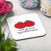 I love you from my head tomatoes Coaster