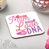 Being a Mum requires love not DNA Coaster