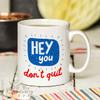 Hey you don't quit Mug