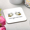 I love your boo bees Coaster
