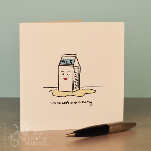 I'm so wet and creamy Card - The Crafty Giraffe