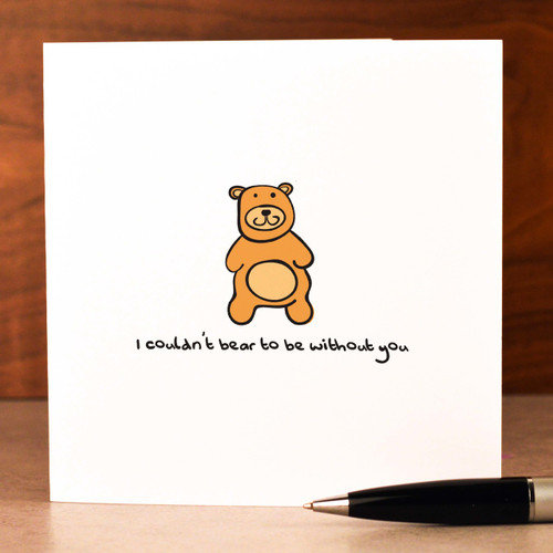 Buy I couldn't bear to be without you Card From The Crafty Giraffe, the home of unique and affordable gifts for loved ones...