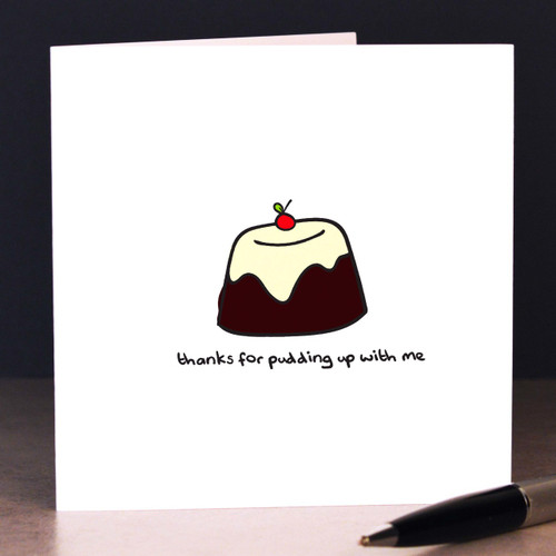 Buy Thanks for pudding up with me Card From The Crafty Giraffe, the home of unique and affordable gifts for loved ones...