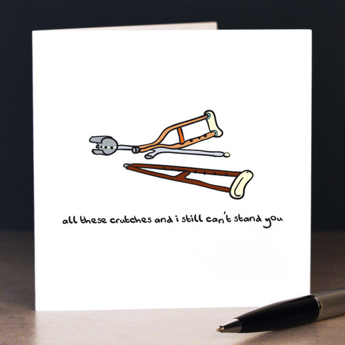 Buy All these crutches and I still can't stand you Card From The Crafty Giraffe, the home of unique and affordable gifts for loved ones...