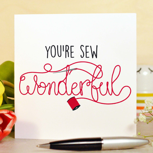 Buy You're sew wonderful Card From The Crafty Giraffe, the home of unique and affordable gifts for loved ones...