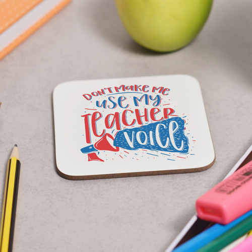 Don't make me use my teacher voice Coaster - The Crafty Giraffe
