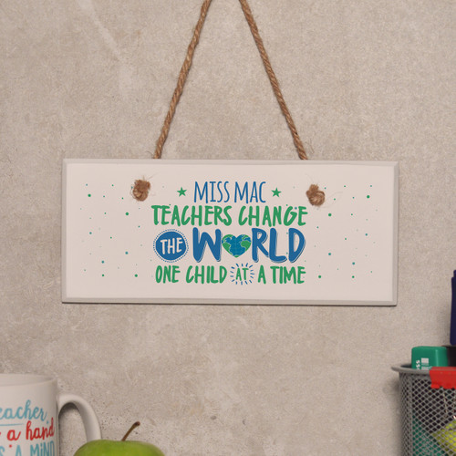 Personalised Teachers change the world Sign - The Crafty Giraffe