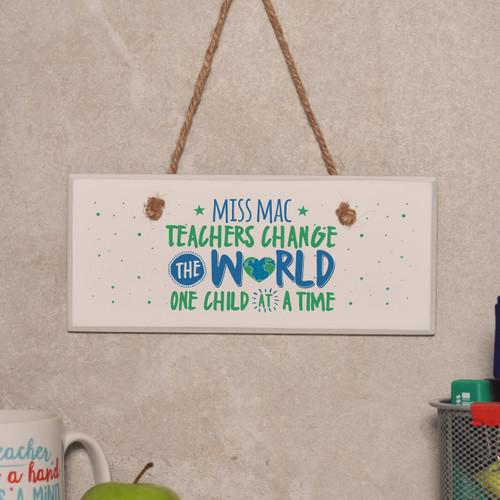 Personalised Teachers change the world Sign - The Crafty Giraffe