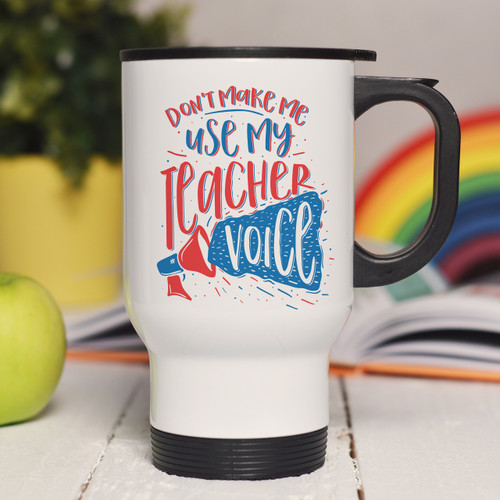 Buy Personalised Don't make me use my teacher voice Travel Mug From The Crafty Giraffe, the home of unique and affordable gifts for loved ones...